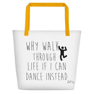 Why walk through life if I can dance instead!? by in love with life, white bag, yellow handle, black writing