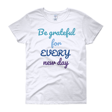 Be grateful for every new day by in love with life, white short sleeve ladies