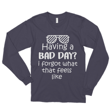 Having a bad day? I forgot what that feels like by in love with life, asphalt long sleeve gentleman