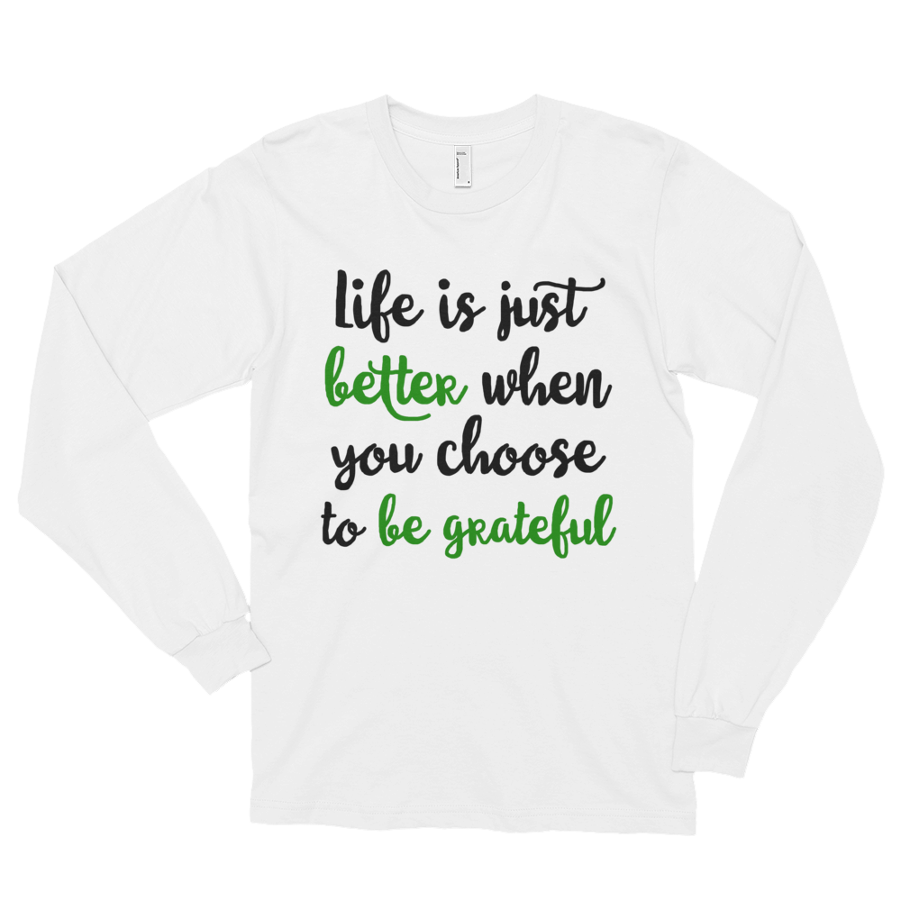 Life is just better when you choose to be grateful by in love with life, white long sleeve gentleman