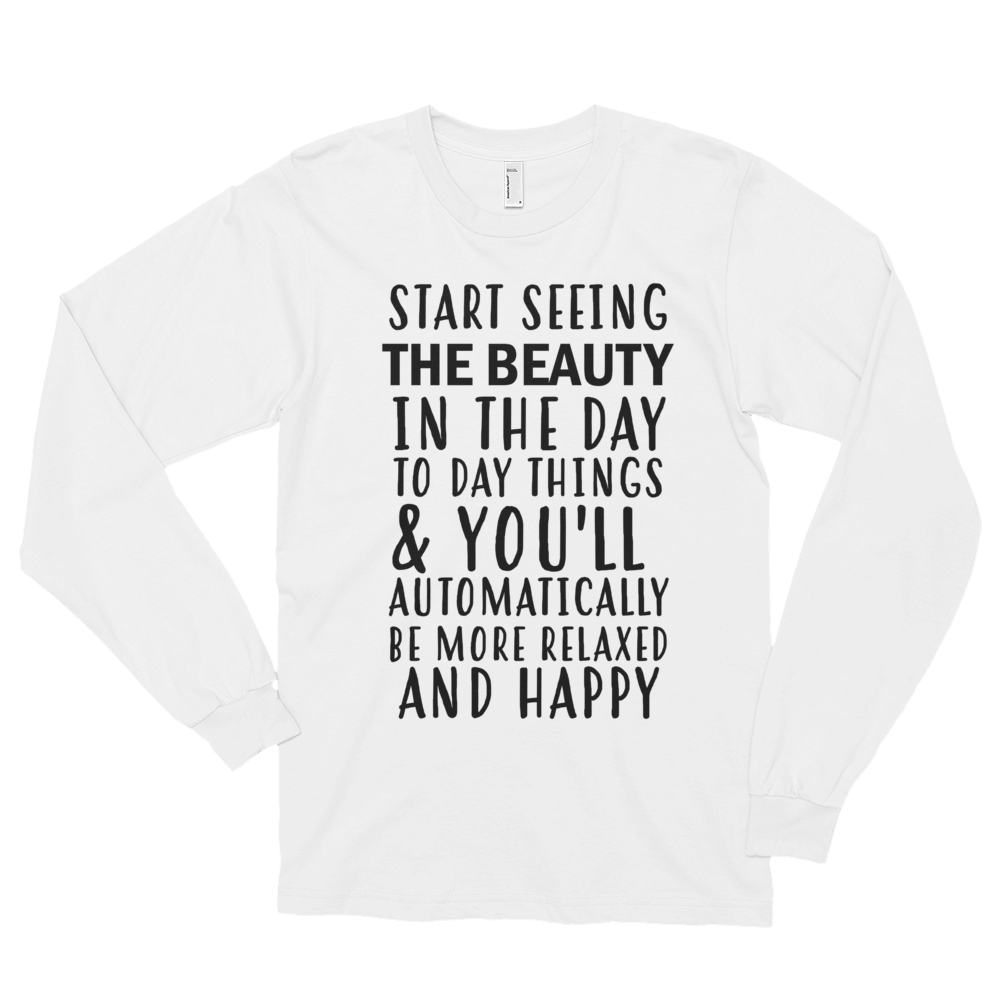 Start seeing the beauty in the day to day things & you'll automatically be more relaxed and happy by in love with life, white long sleeve gentleman