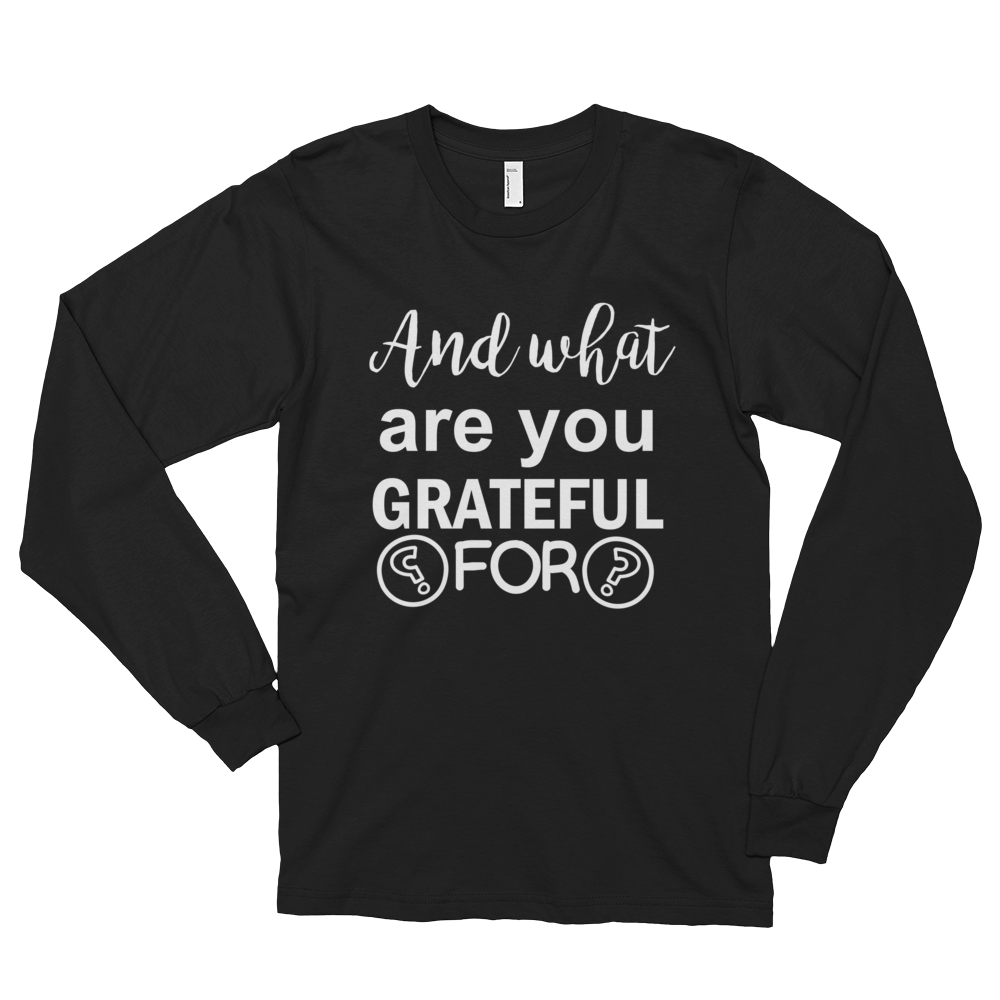 And what are you grateful for? by in love with life, black white writing long sleeve gentleman