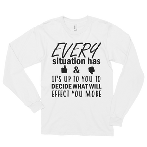 Every situation has good & bad it's up to you to decide what will affect you more by in love with life, white long sleeve gentleman