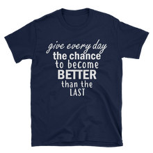 Give every day the chance to become better than the last by in love with life, navy blue short sleeve gentleman