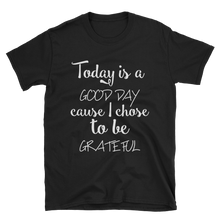 Today is a good day cause I chose to be grateful by in love with life, black short sleeve gentleman