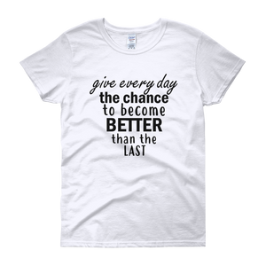 Give every day the chance to become better than the last by in love with life, white short sleeve ladies
