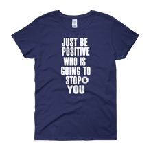Just be positive. Who is going to stop you? by in love with life, cobalt blue short sleeve ladies