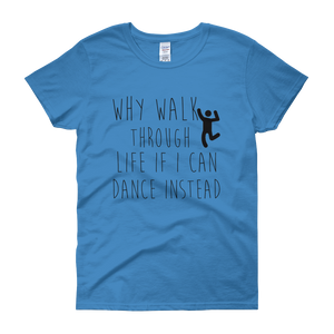Why walk through life if I can dance instead!? by in love with life, sapphire blue short sleeve ladies