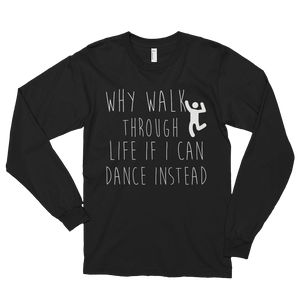 Why walk through life if I can dance instead!? by in love with life, black long sleeve gentleman