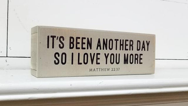 """Its been another day, so I love you more"" Sign"