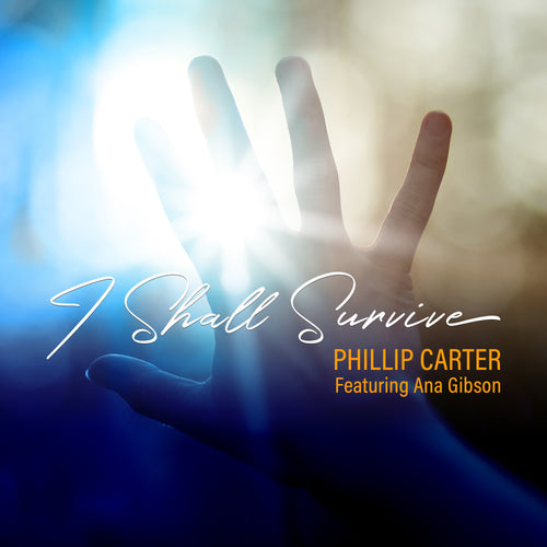 I Shall Survive by Phillip Carter Featuring Ana Gibson