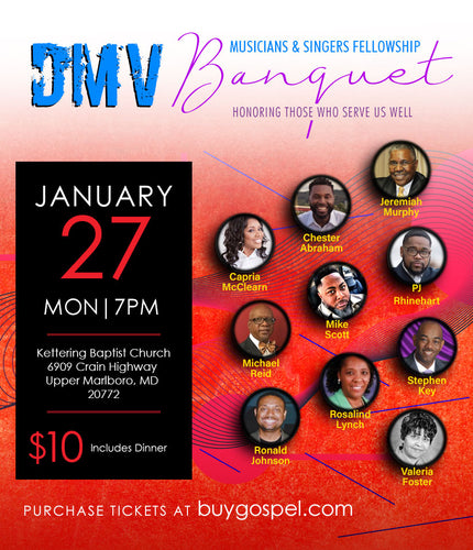 5th DMV Musicians and Singers Fellowship Banquet Monday January 27, 2019 7:00 PM to 10:00 PM at Kettering Baptist Church Legacy Center 6909 Crain Hwy, Upper Marlboro, MD 20772. (A Table Seats 10)