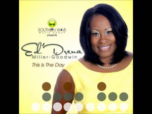This Is The Day- Eddrena Miller Goodwin/Track by Micah Braxton