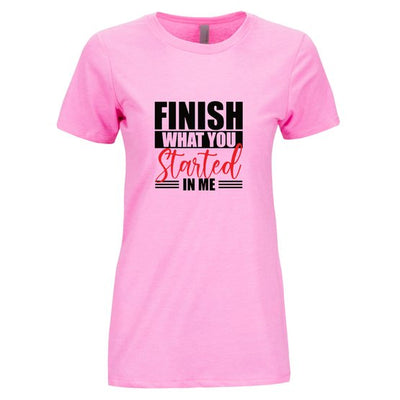 Finish What You Started In Me Women's T-Shirt (Pink)