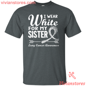 I wear White For My Sister Lung Cancer Awareness T-shirt-Vivianstores