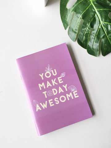 You Make Today Awesome Notebook