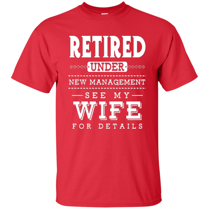 Retired...See My Wife for Details T-Shirt