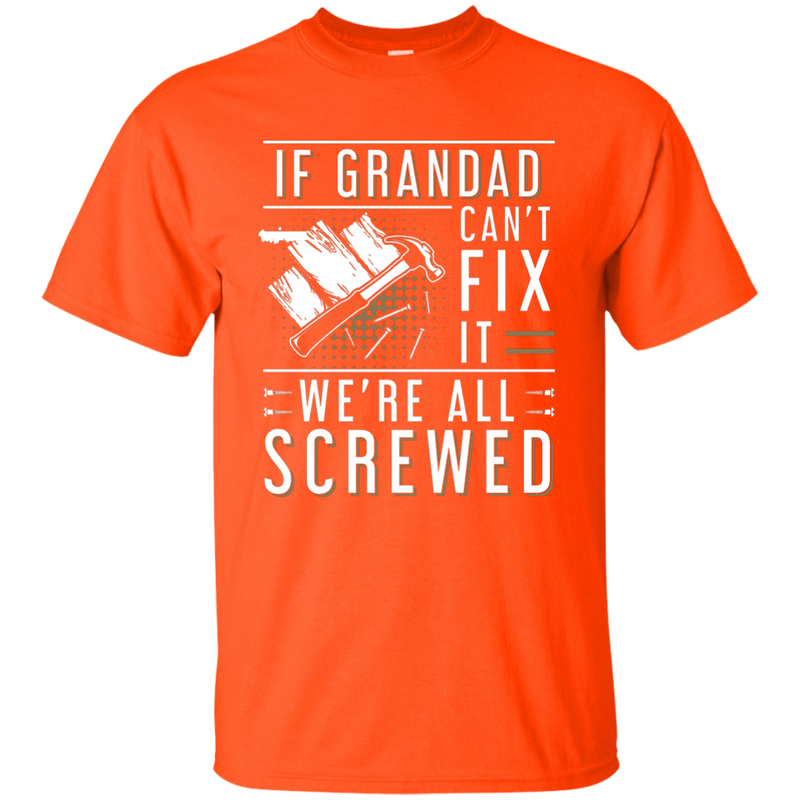 If Grandad Can't Fix It We're All Screwed T-Shirt
