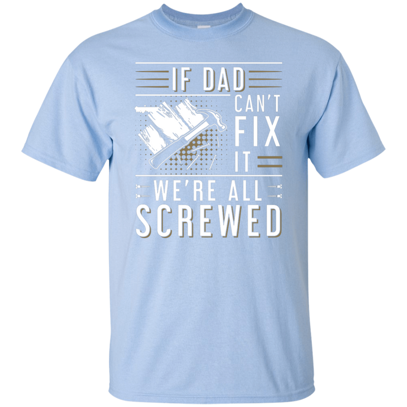 If Dad Can't Fix It We're All Screwed Youth T-Shirt