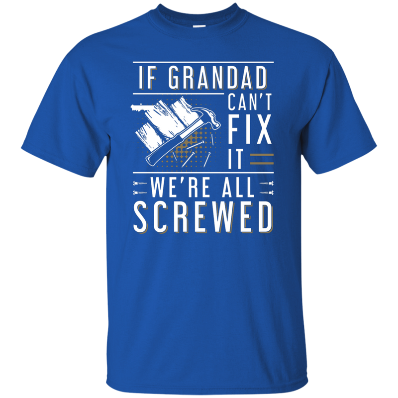 If Grandad Can't Fix It We're All Screwed Youth T-Shirt