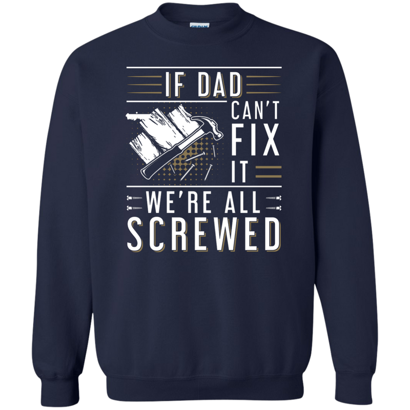 If Dad Can't Fix It We're All Screwed Crewneck Sweatshirt