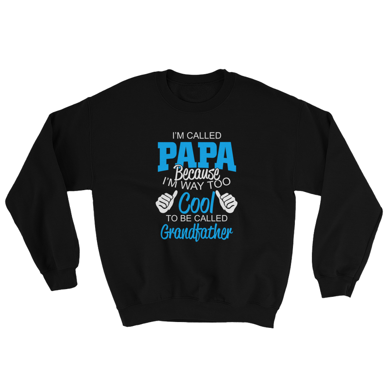 I'm Called Papa I'm Way Too Cool Called Grandfather Sweatshirt