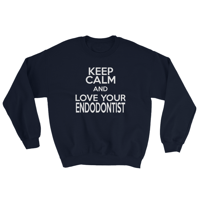 Keep Calm And Love Your Endodontist Sweatshirt