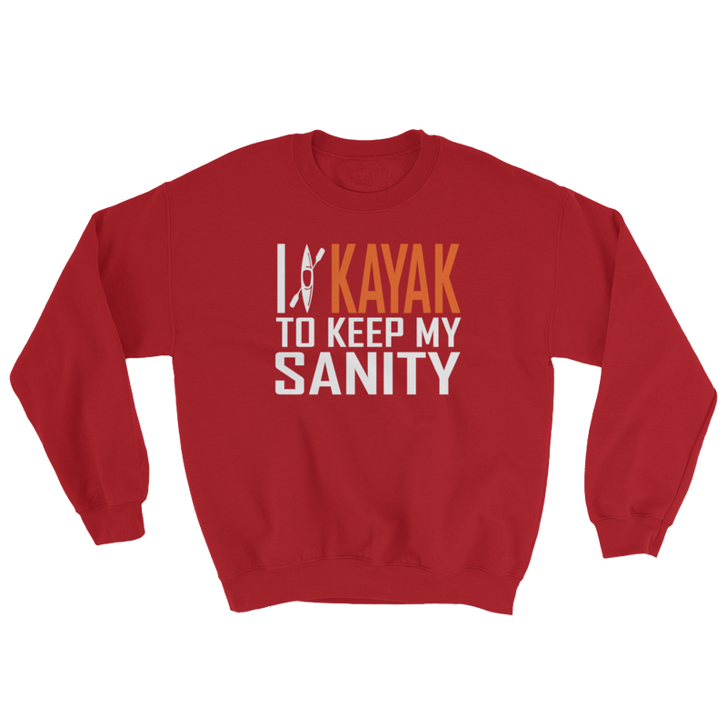 I Love Kayak To Keep My Sanity Sweatshirt