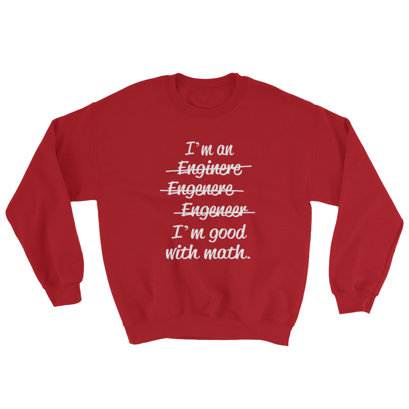 I'm An Enginere Engenere Engeneer I'm Good With Math Sweatshirt
