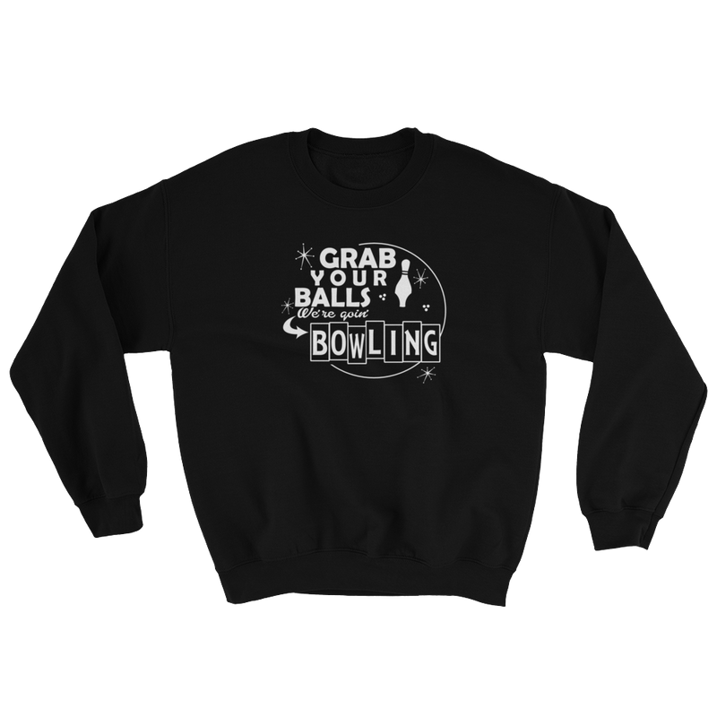 Grab Your Balls We're Going Bowling Sweatshirt