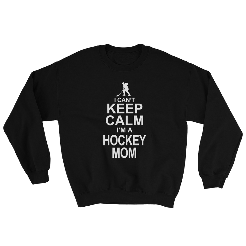 I Can't Keep Calm I'm A Hockey Mom Sweatshirt
