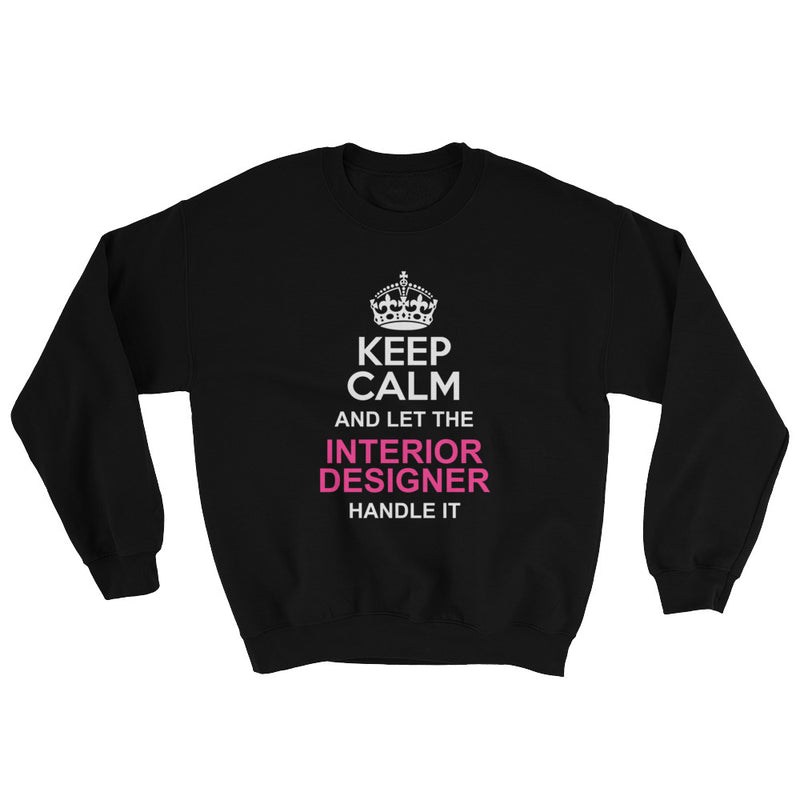 Keep Calm And Let The Interior Designer Handle It Sweatshirt