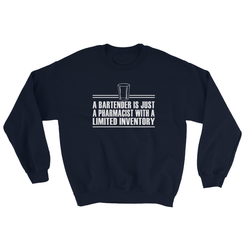 A Bartender Is Just A Pharmacist Sweatshirt