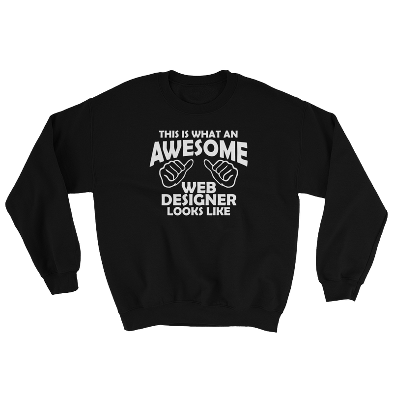 This Is What An Awesome Web Designer Looks Like Sweatshirt