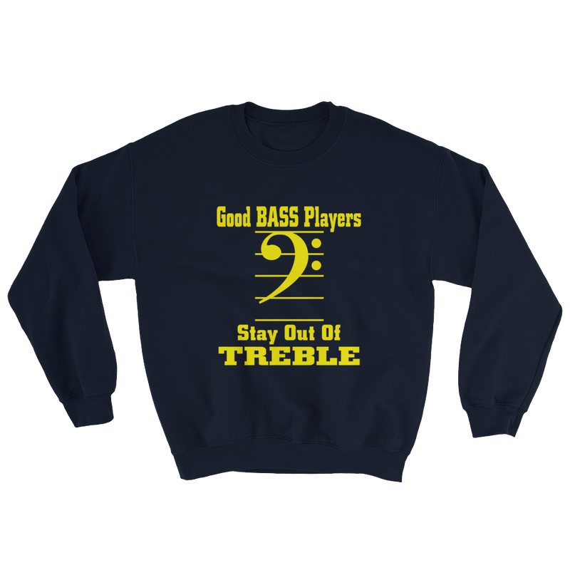 Good Bass Player Stay Out Of Treble Sweatshirt