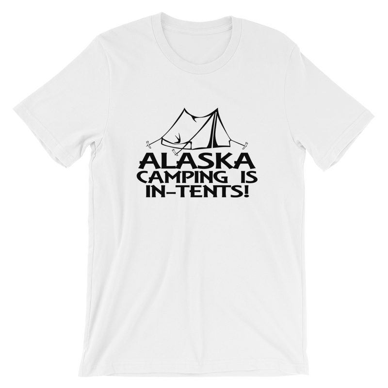 Alaska Camping Is In-Tents Tshirt
