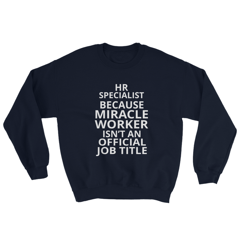 HR Specialist Because Miracle Worker Sweatshirt