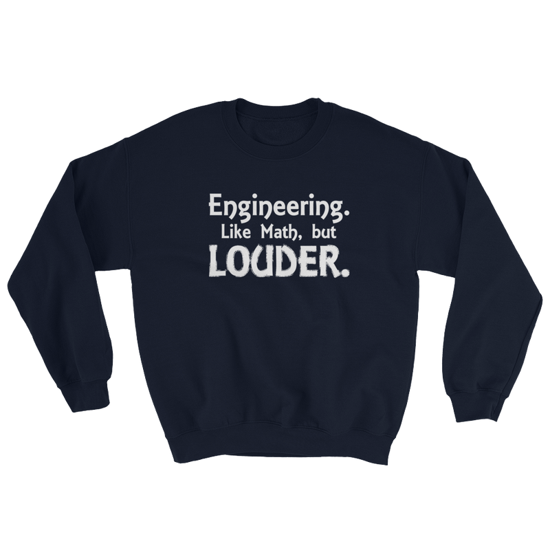 Engineering Like Math But Louder Sweatshirt