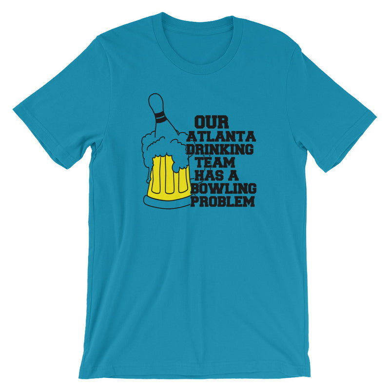 Our Atlanta Drinking Team Has A Bowling Problem T-Shirt