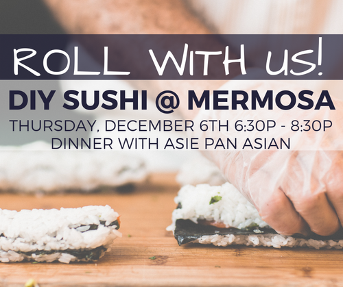 Thursday, December 13th - Dine, Wine, & DIY Sushi Rolling with Asie