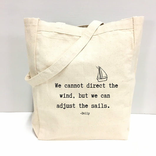 We cannot direct the wind, but we can adjust the sails. - tote bag