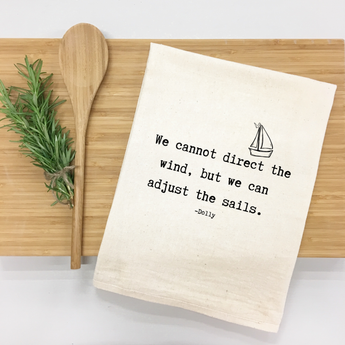 We cannot direct the wind, but we can adjust the sails. - tea towel
