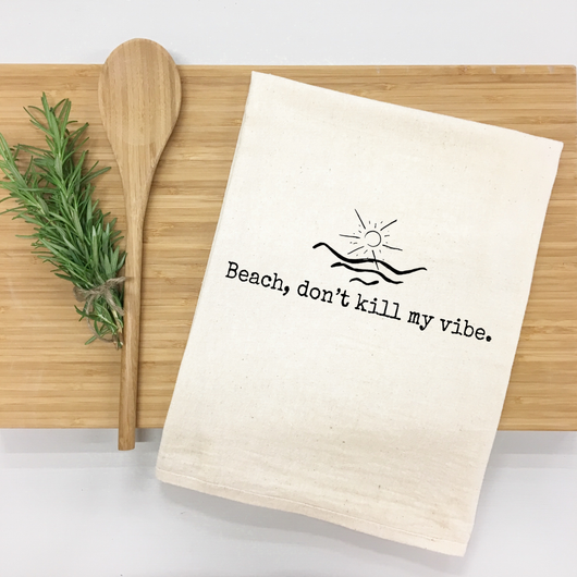Beach, don't kill my vibe. - tea towel
