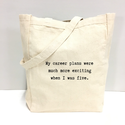 My career plans were much more exciting when I was five. - tote bag