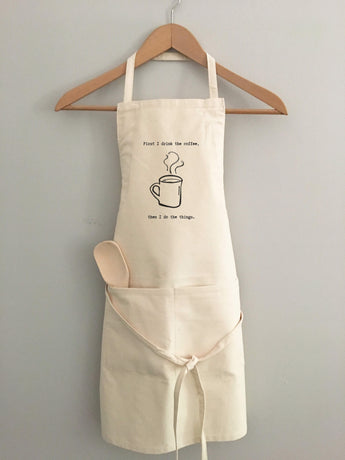 First I Drink the Coffee, Then I Do the Things - apron