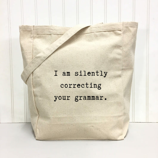 I am silently correcting your grammar. - tote bag