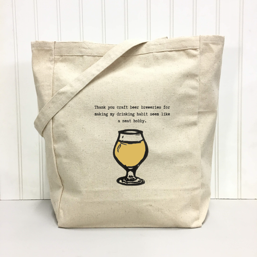 Thank you craft beer breweries for making my drinking habit seem like a neat hobby. - tote bag