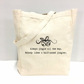 Always jingle all the way. Nobody likes a half-assed jingler. - tote bag