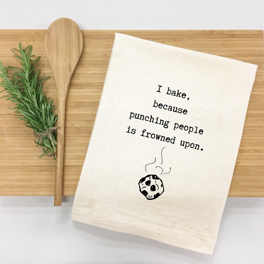 I bake, because punching people is frowned upon. - tea towel
