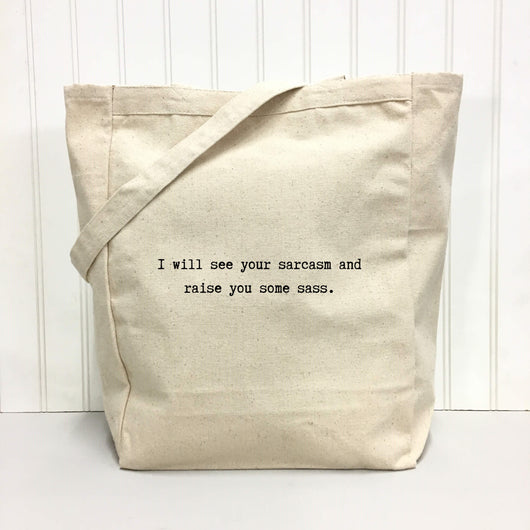 I will see your sarcasm and raise you some sass. - tote bag
